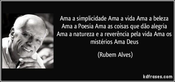 frase-ama-a-simplicidade-ama-a-vida-ama-a-beleza-ama-a-poesia-ama-as-coisas-que-dao-alegria-ama-a-rubem-alves-114694